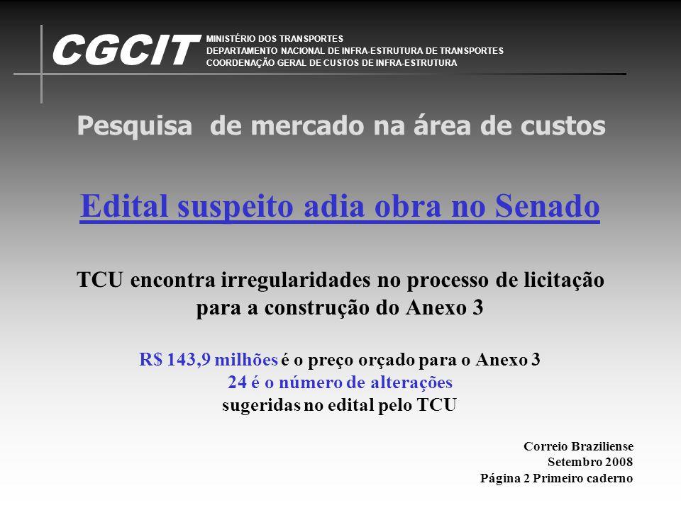 CGCIT MINISTÉRIO DOS TRANSPORTES DEPARTAMENTO NACIONAL DE INFRA-ESTRUTURA DE TRANSPORTES COORDENAÇÃO GERAL DE CUSTOS DE INFRA-ESTRUTURA Pesquisa de mercado na área de custos Contatos: Regina Martinez CGCIT - DNIT Brasilia Fone: 61 3315-4821 E-mail: regina.martinez@dnit.gov.brregina.martinez@dnit.gov.br mrestevez08@gmail.com