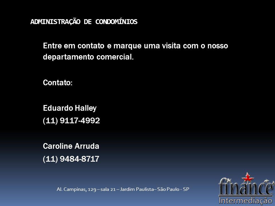 ADMINISTRAÇÃO DE CONDOMÍNIOS Entre em contato e marque uma visita com o nosso departamento comercial.