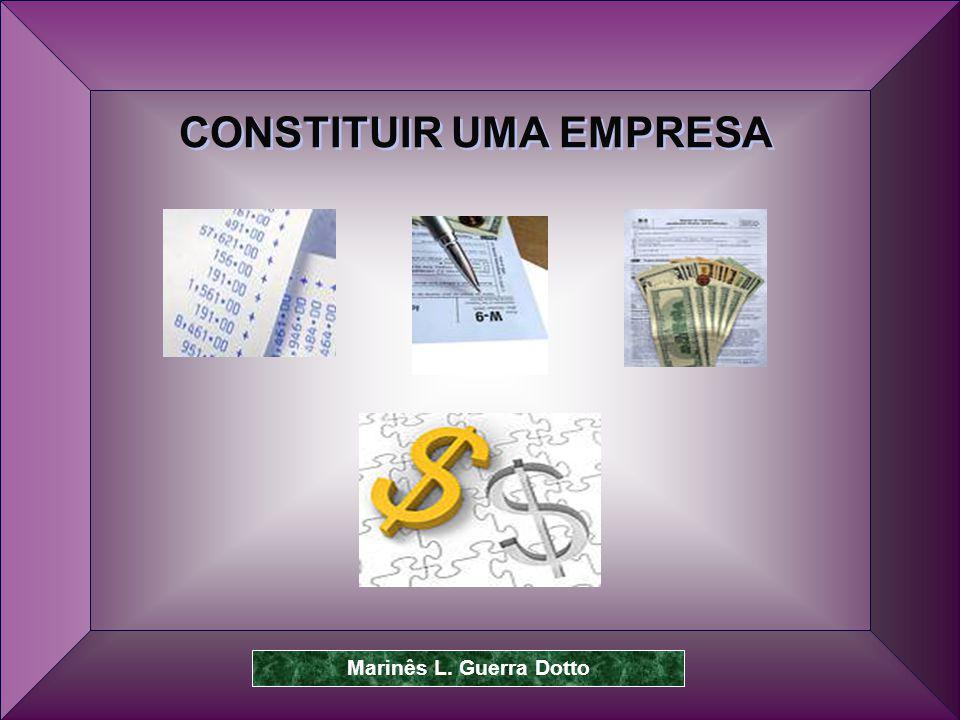 Prof. Dr. José Carlos Marion 13 CONSTITUIR UMA EMPRESA Marinês L. Guerra Dotto
