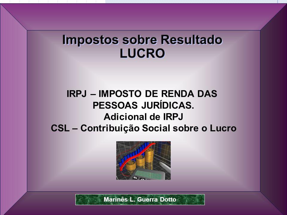 Prof.Dr. José Carlos Marion 41 IRPJ – IMPOSTO DE RENDA DAS PESSOAS JURÍDICAS.