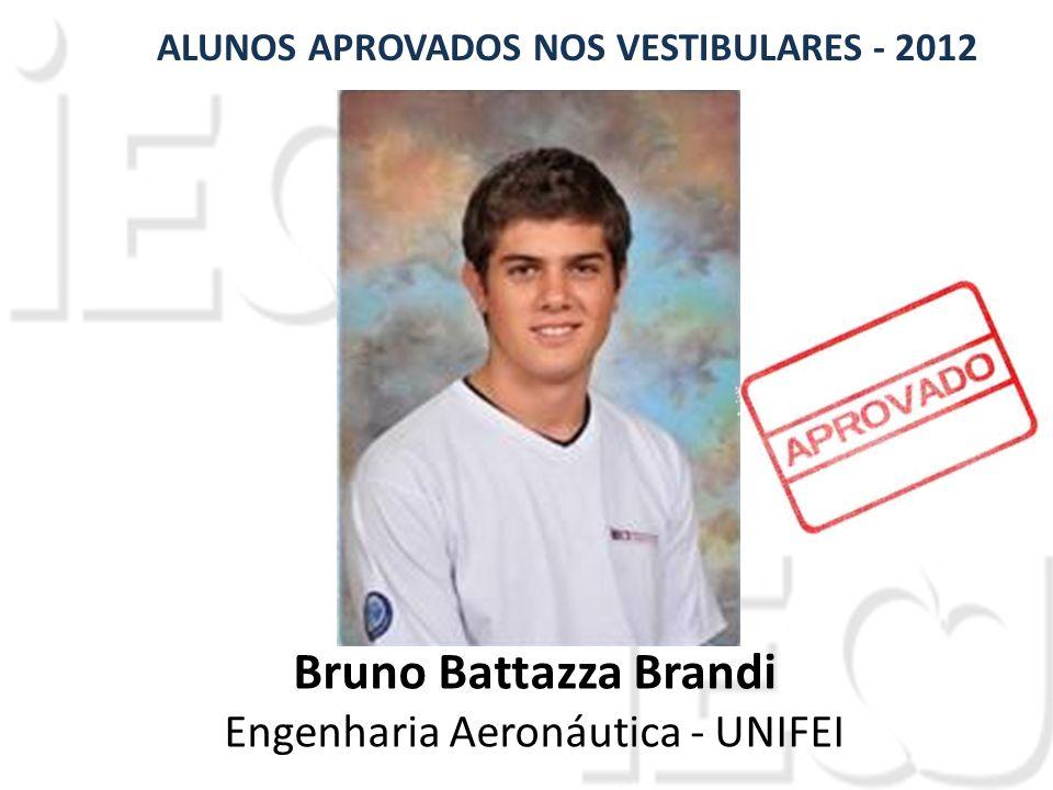 Bruno Battazza Brandi Engenharia Aeronáutica - UNIFEI ALUNOS APROVADOS NOS VESTIBULARES - 2012