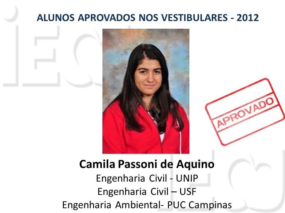 Camila Passoni de Aquino Engenharia Civil - UNIP Engenharia Civil – USF Engenharia Ambiental- PUC Campinas ALUNOS APROVADOS NOS VESTIBULARES - 2012