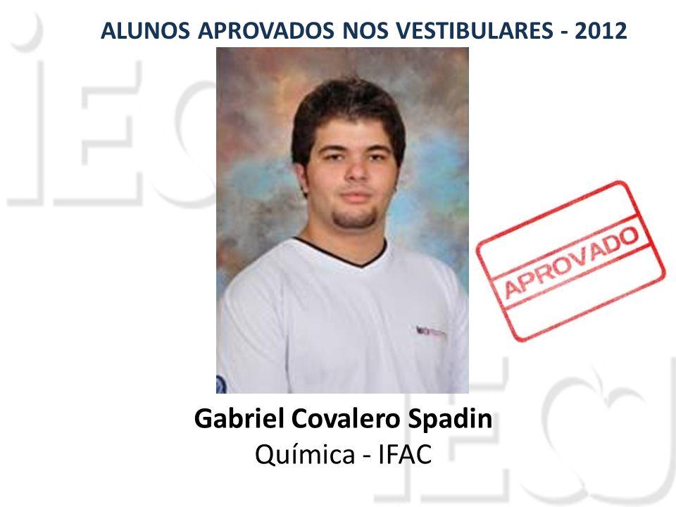 Gabriel Covalero Spadin Química - IFAC ALUNOS APROVADOS NOS VESTIBULARES - 2012