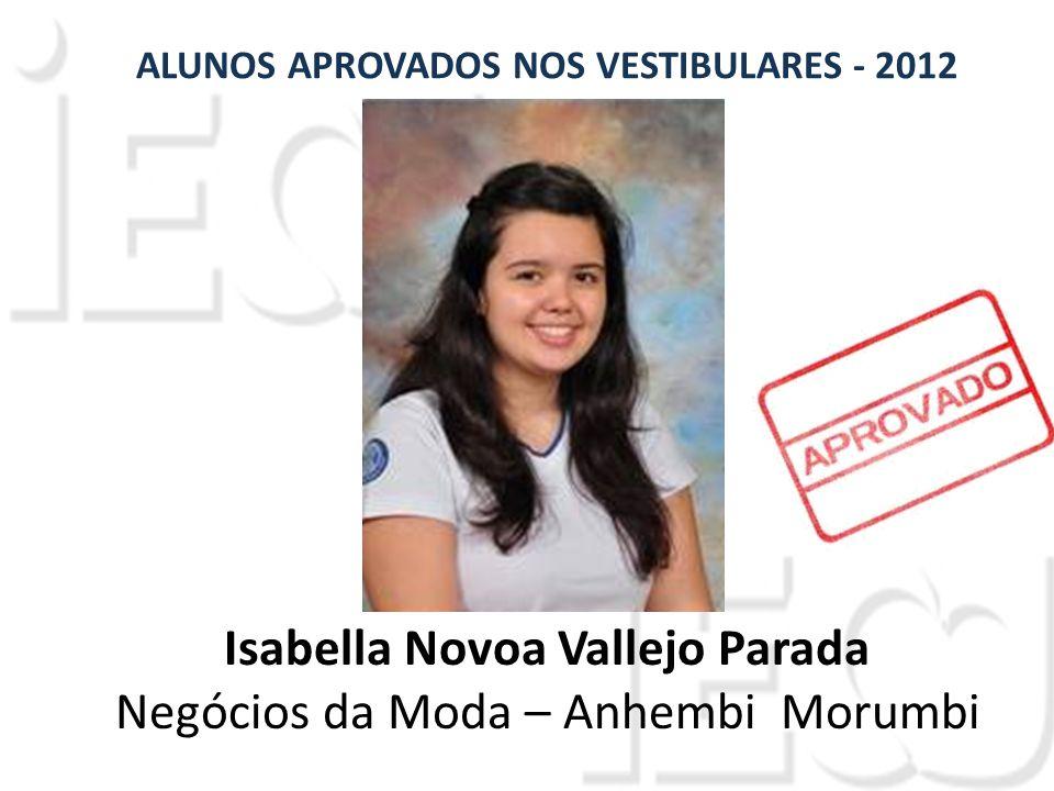 Isabella Novoa Vallejo Parada Negócios da Moda – Anhembi Morumbi ALUNOS APROVADOS NOS VESTIBULARES - 2012