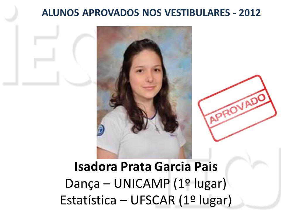 Isadora Prata Garcia Pais Dança – UNICAMP (1º lugar) Estatística – UFSCAR (1º lugar) ALUNOS APROVADOS NOS VESTIBULARES - 2012