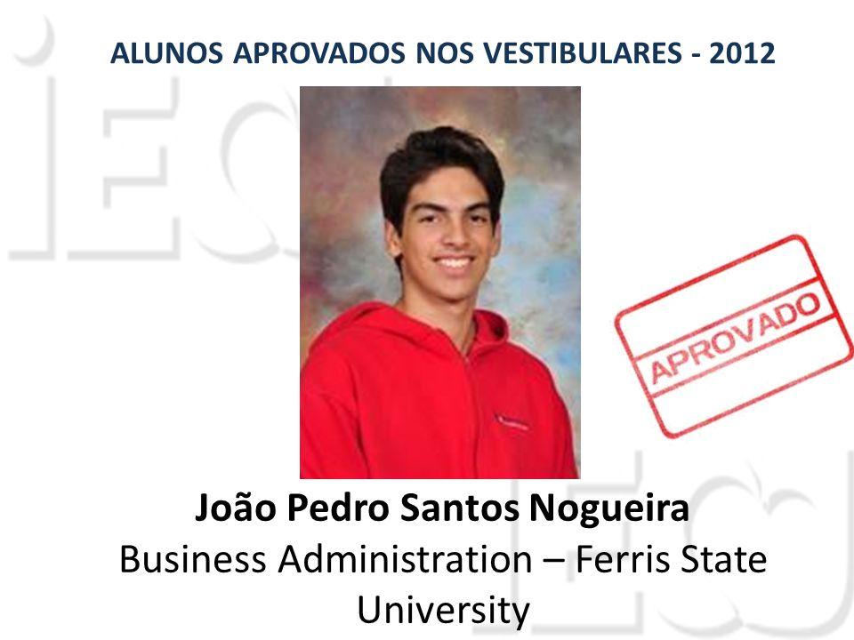 João Pedro Santos Nogueira Business Administration – Ferris State University ALUNOS APROVADOS NOS VESTIBULARES - 2012