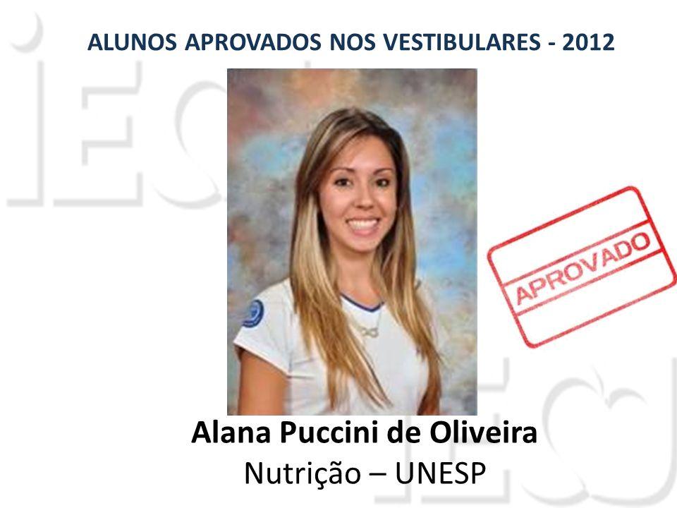 Alana Puccini de Oliveira Nutrição – UNESP ALUNOS APROVADOS NOS VESTIBULARES - 2012