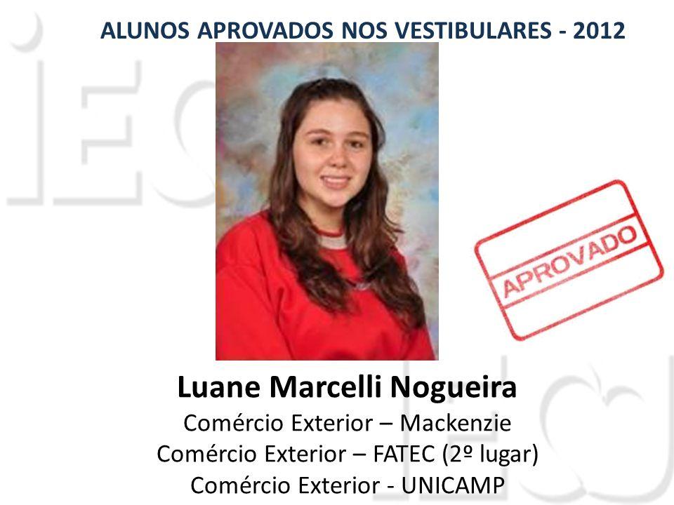 Luane Marcelli Nogueira Comércio Exterior – Mackenzie Comércio Exterior – FATEC (2º lugar) Comércio Exterior - UNICAMP ALUNOS APROVADOS NOS VESTIBULARES - 2012