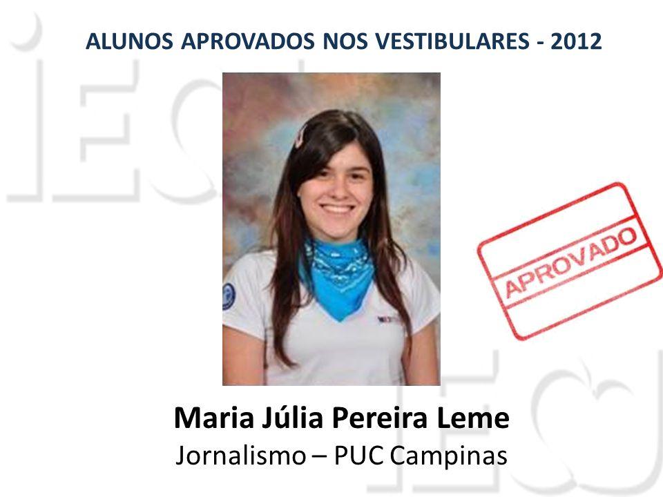 Maria Júlia Pereira Leme Jornalismo – PUC Campinas ALUNOS APROVADOS NOS VESTIBULARES - 2012