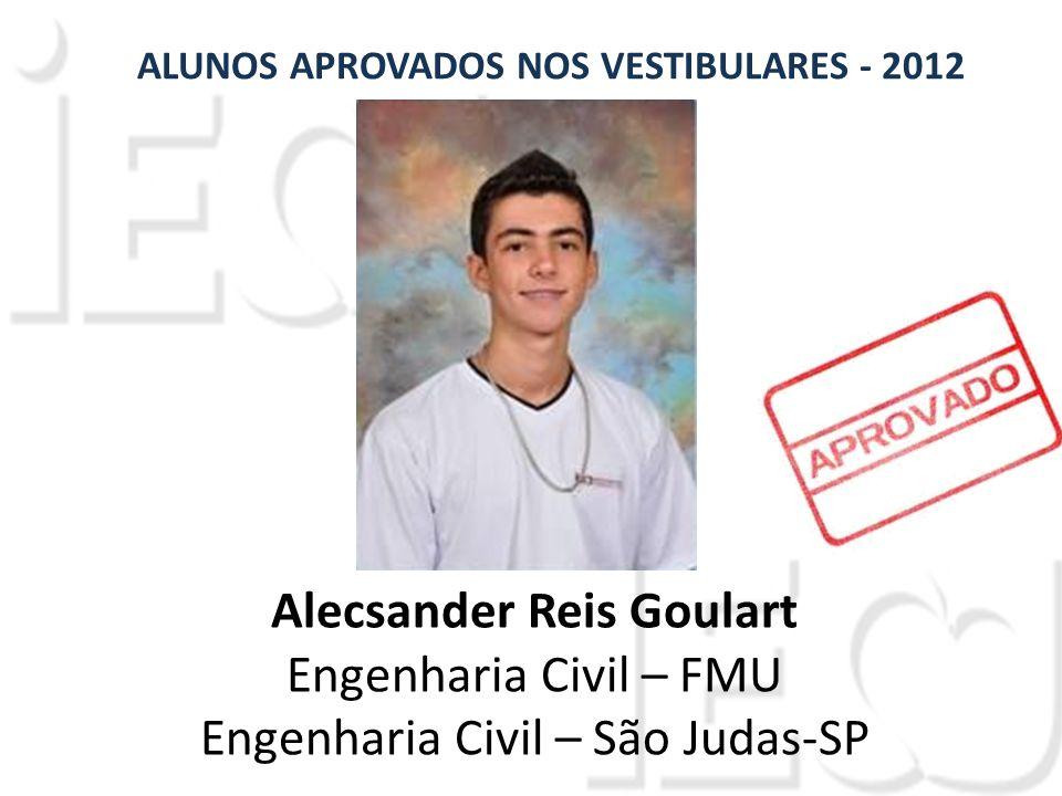 Alecsander Reis Goulart Engenharia Civil – FMU Engenharia Civil – São Judas-SP ALUNOS APROVADOS NOS VESTIBULARES - 2012