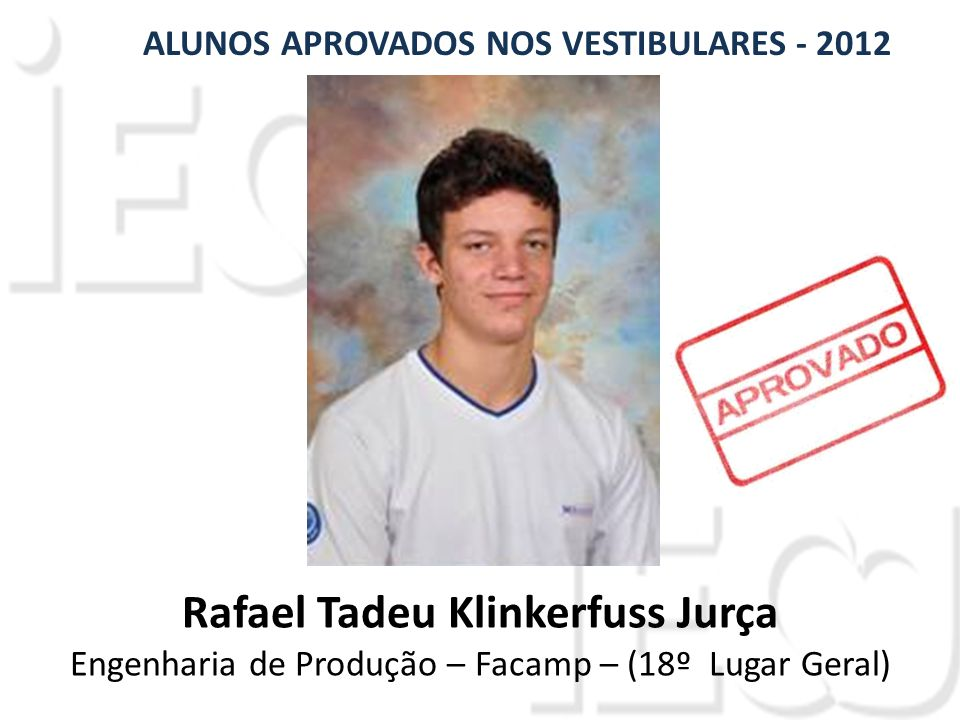 Rafael Tadeu Klinkerfuss Jurça Engenharia de Produção – Facamp – (18º Lugar Geral) ALUNOS APROVADOS NOS VESTIBULARES - 2012