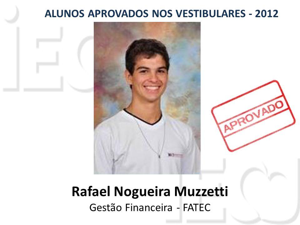 Rafael Nogueira Muzzetti Gestão Financeira - FATEC ALUNOS APROVADOS NOS VESTIBULARES - 2012