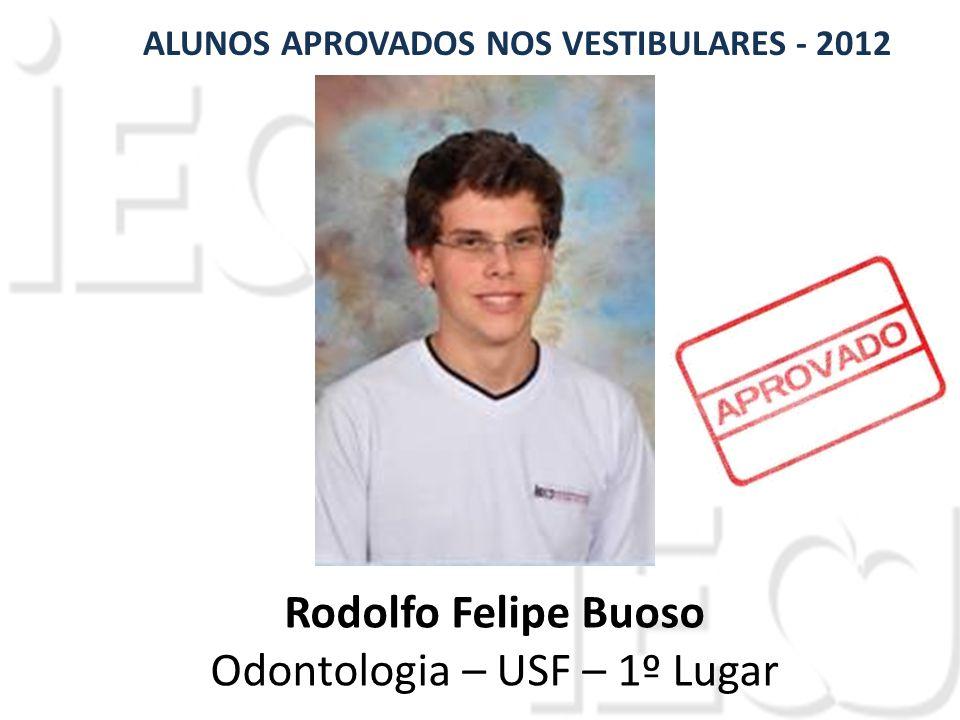 Rodolfo Felipe Buoso Odontologia – USF – 1º Lugar ALUNOS APROVADOS NOS VESTIBULARES - 2012