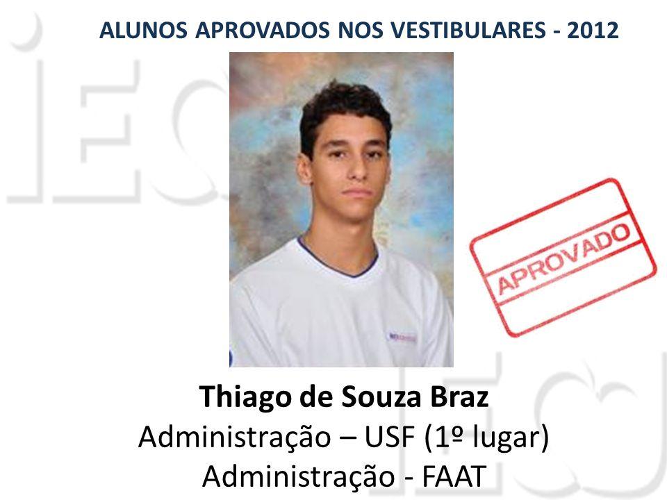 Thiago de Souza Braz Administração – USF (1º lugar) Administração - FAAT ALUNOS APROVADOS NOS VESTIBULARES - 2012