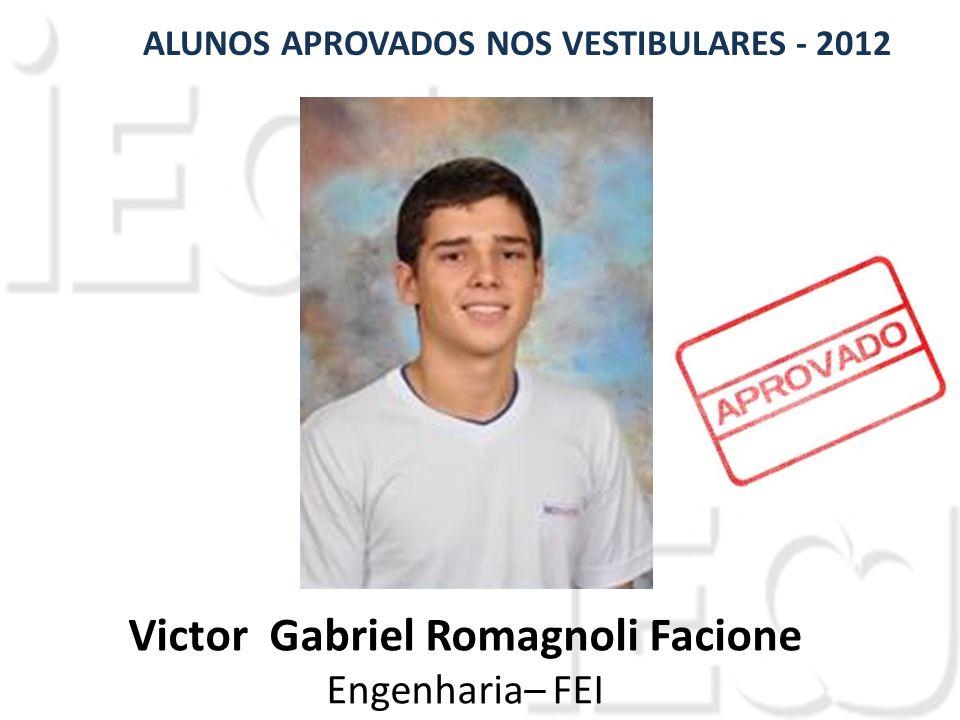 Victor Gabriel Romagnoli Facione Engenharia– FEI ALUNOS APROVADOS NOS VESTIBULARES - 2012