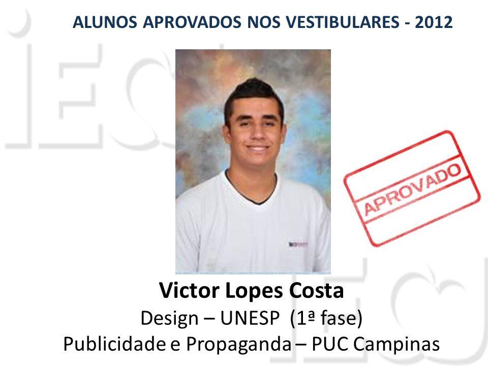 Victor Lopes Costa Design – UNESP (1ª fase) Publicidade e Propaganda – PUC Campinas ALUNOS APROVADOS NOS VESTIBULARES - 2012