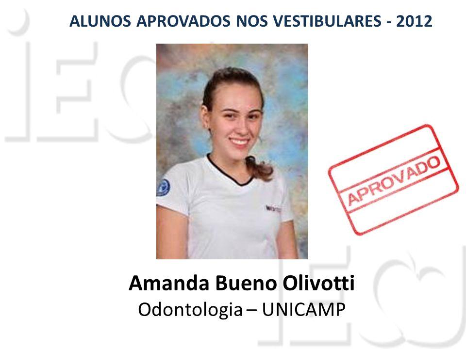 Amanda Bueno Olivotti Odontologia – UNICAMP ALUNOS APROVADOS NOS VESTIBULARES - 2012
