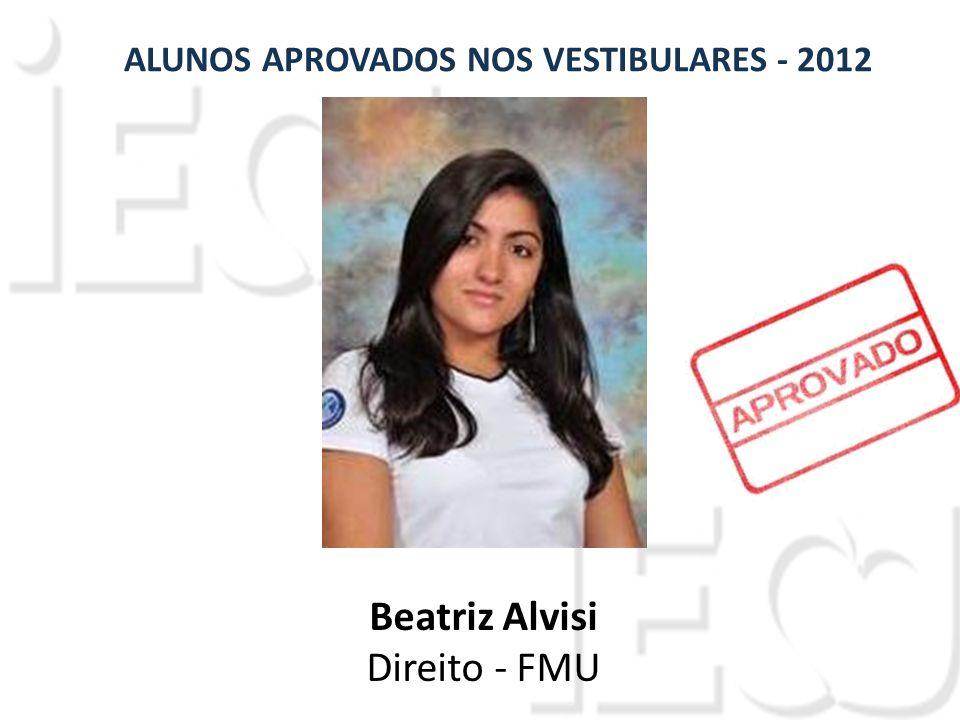 ALUNOS APROVADOS NOS VESTIBULARES - 2012 Beatriz Alvisi Direito - FMU