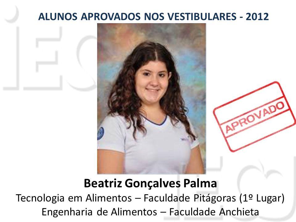 Beatriz Gonçalves Palma Tecnologia em Alimentos – Faculdade Pitágoras (1º Lugar) Engenharia de Alimentos – Faculdade Anchieta ALUNOS APROVADOS NOS VESTIBULARES - 2012