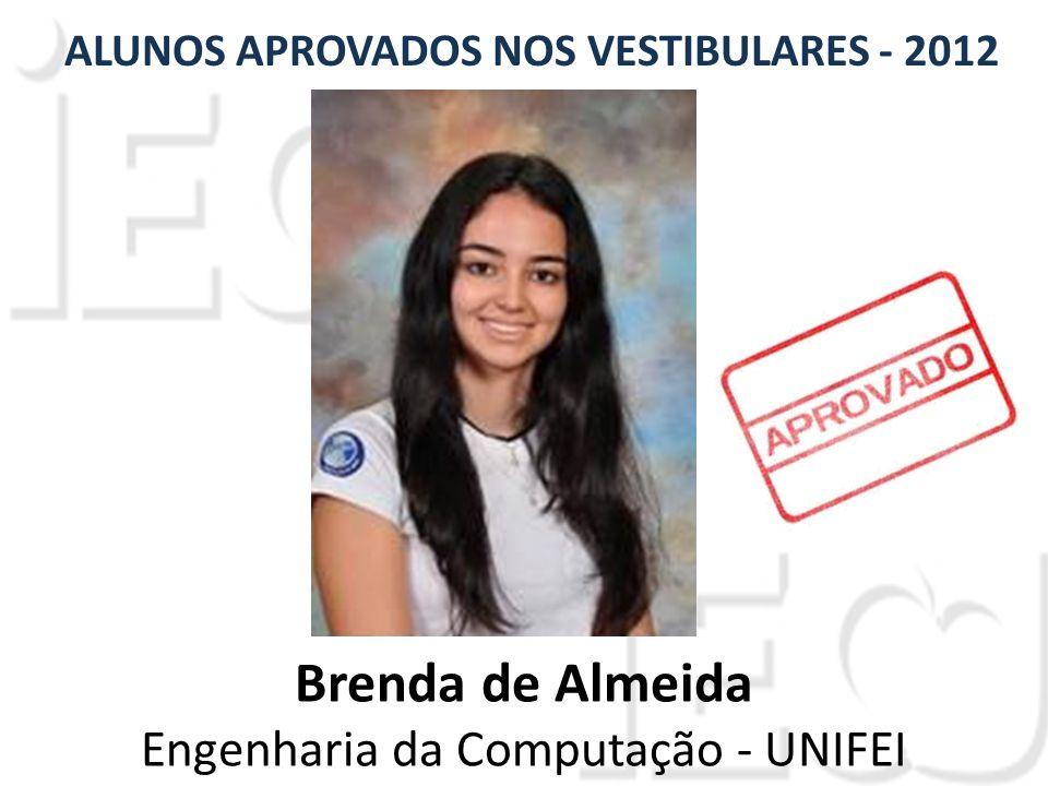 Brenda de Almeida Engenharia da Computação - UNIFEI ALUNOS APROVADOS NOS VESTIBULARES - 2012