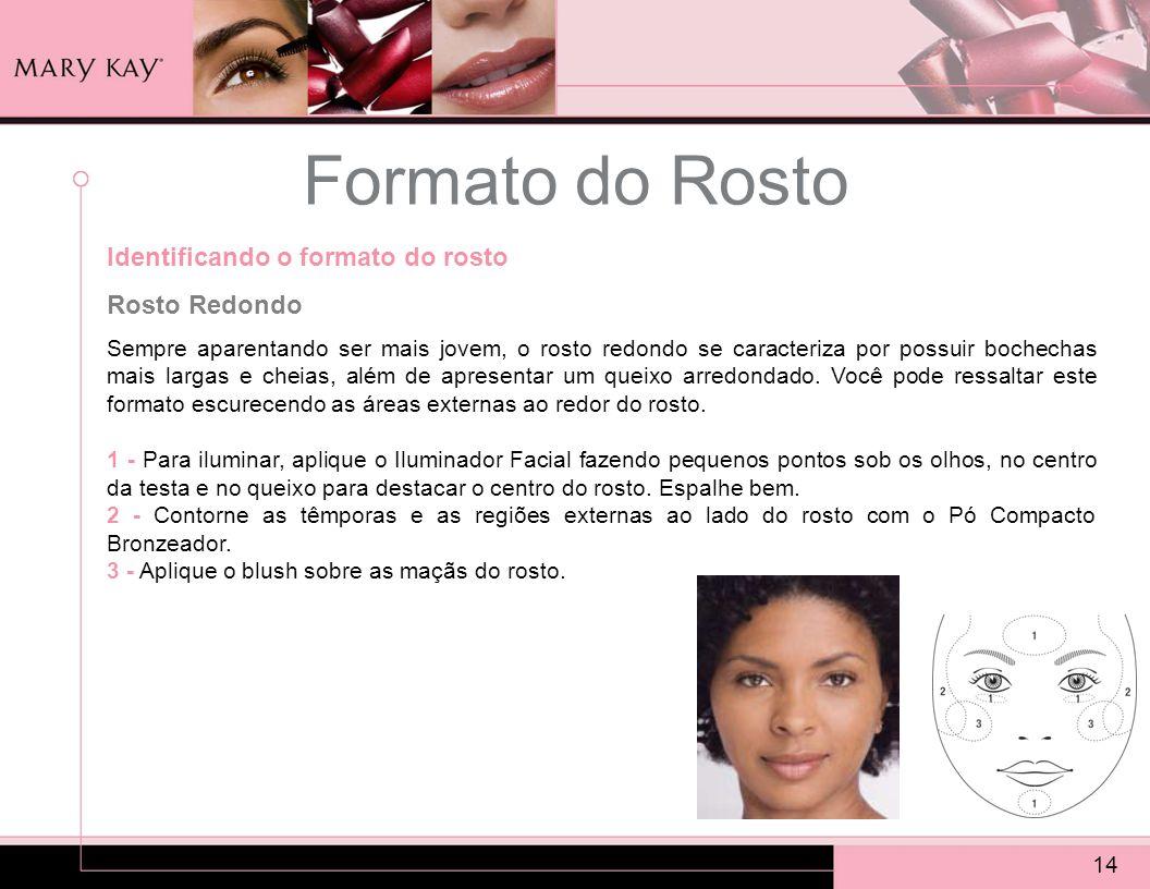 Formato do Rosto 14 Identificando o formato do rosto Rosto Redondo Sempre aparentando ser mais jovem, o rosto redondo se caracteriza por possuir boche