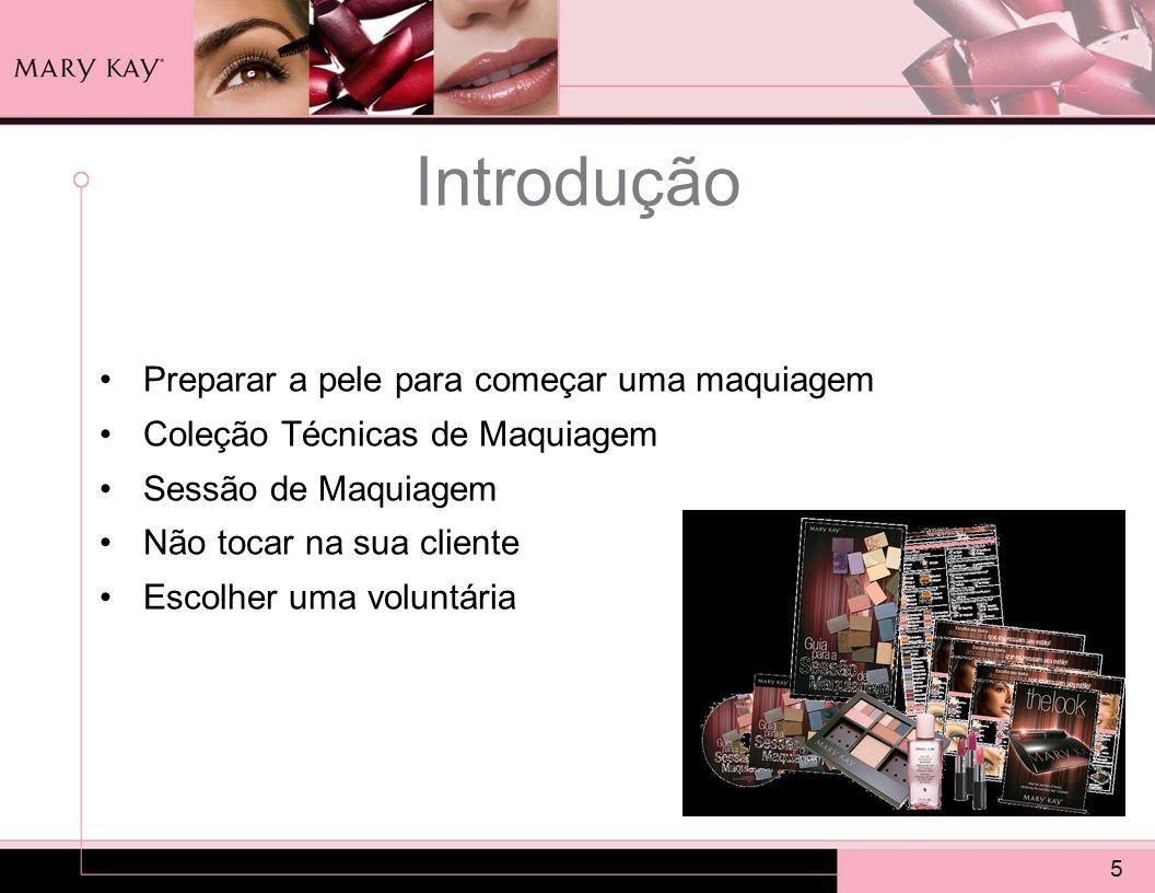 Introdução 5 Preparar a pele para começar uma maquiagem Coleção Técnicas de Maquiagem Sessão de Maquiagem Não tocar na sua cliente Escolher uma volunt
