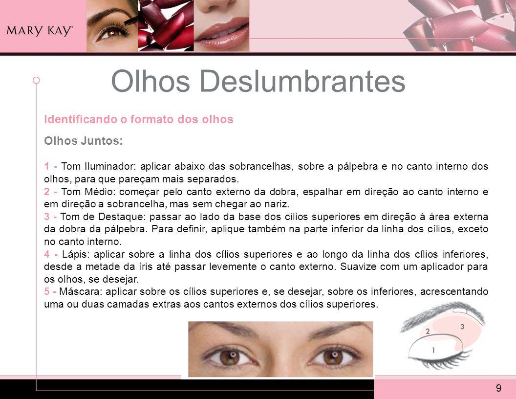 Olhos Deslumbrantes 9 Identificando o formato dos olhos Olhos Juntos: 1 - Tom Iluminador: aplicar abaixo das sobrancelhas, sobre a pálpebra e no canto