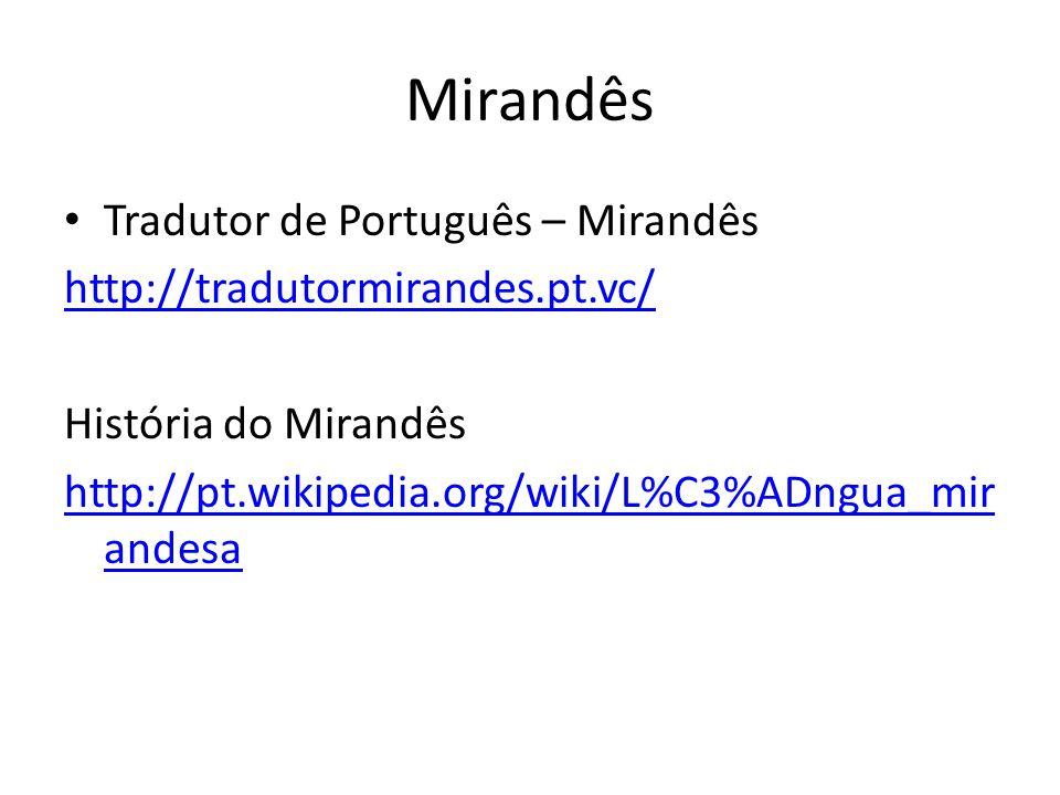 Mirandês Tradutor de Português – Mirandês http://tradutormirandes.pt.vc/ História do Mirandês http://pt.wikipedia.org/wiki/L%C3%ADngua_mir andesa