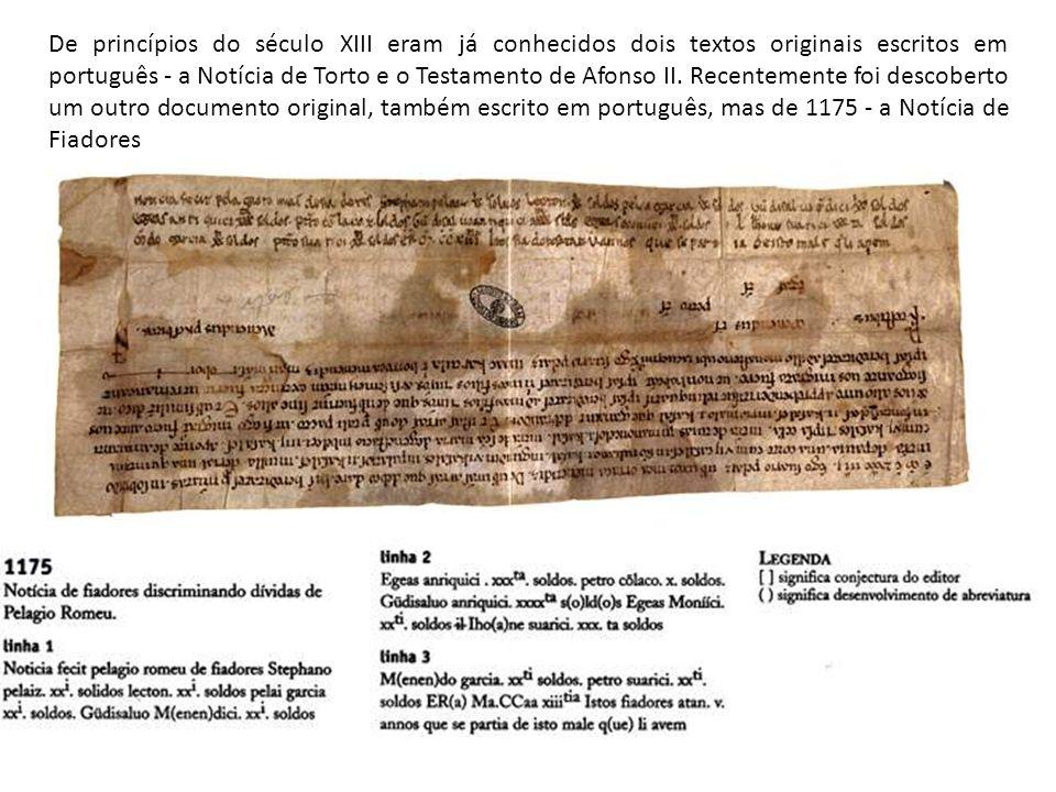 De princípios do século XIII eram já conhecidos dois textos originais escritos em português - a Notícia de Torto e o Testamento de Afonso II. Recentem