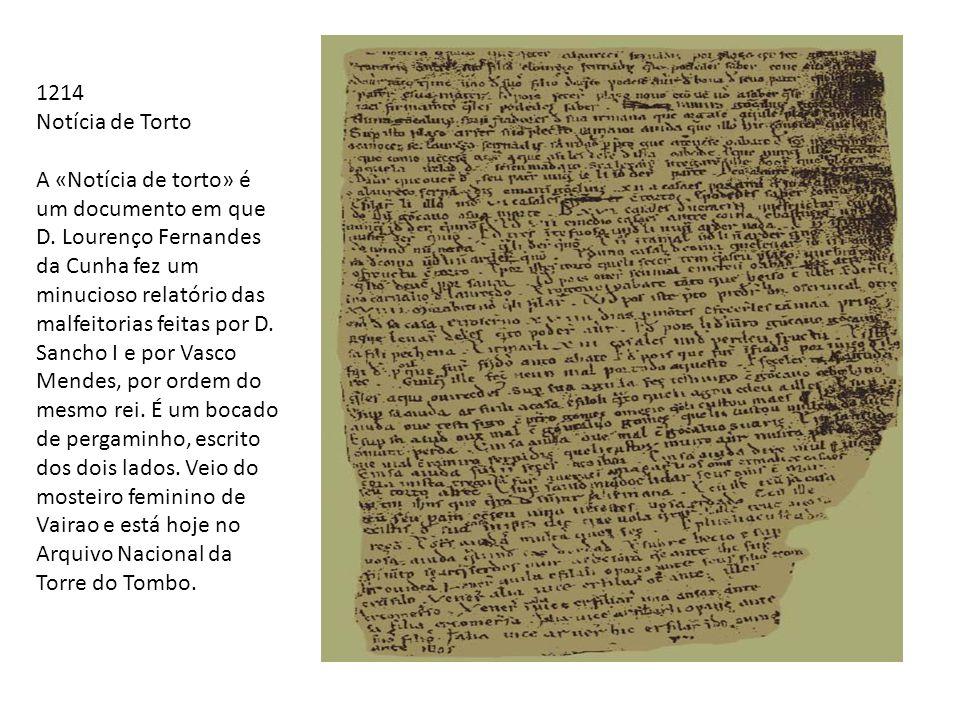 1214 Notícia de Torto A «Notícia de torto» é um documento em que D. Lourenço Fernandes da Cunha fez um minucioso relatório das malfeitorias feitas por