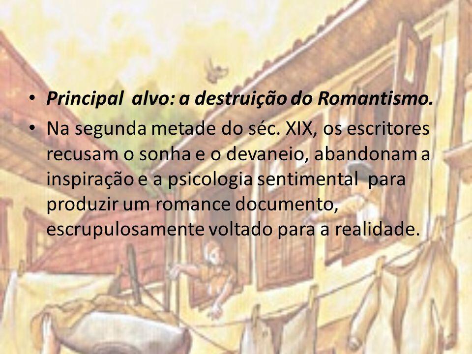 Principal alvo: a destruição do Romantismo. Na segunda metade do séc. XIX, os escritores recusam o sonha e o devaneio, abandonam a inspiração e a psic