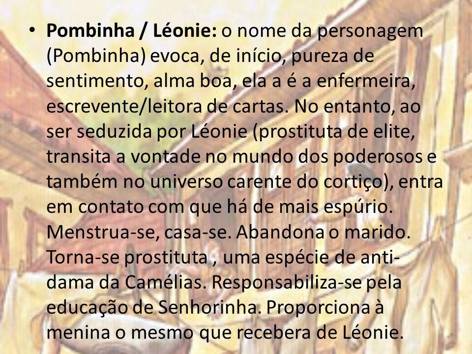 Pombinha / Léonie: o nome da personagem (Pombinha) evoca, de início, pureza de sentimento, alma boa, ela a é a enfermeira, escrevente/leitora de carta