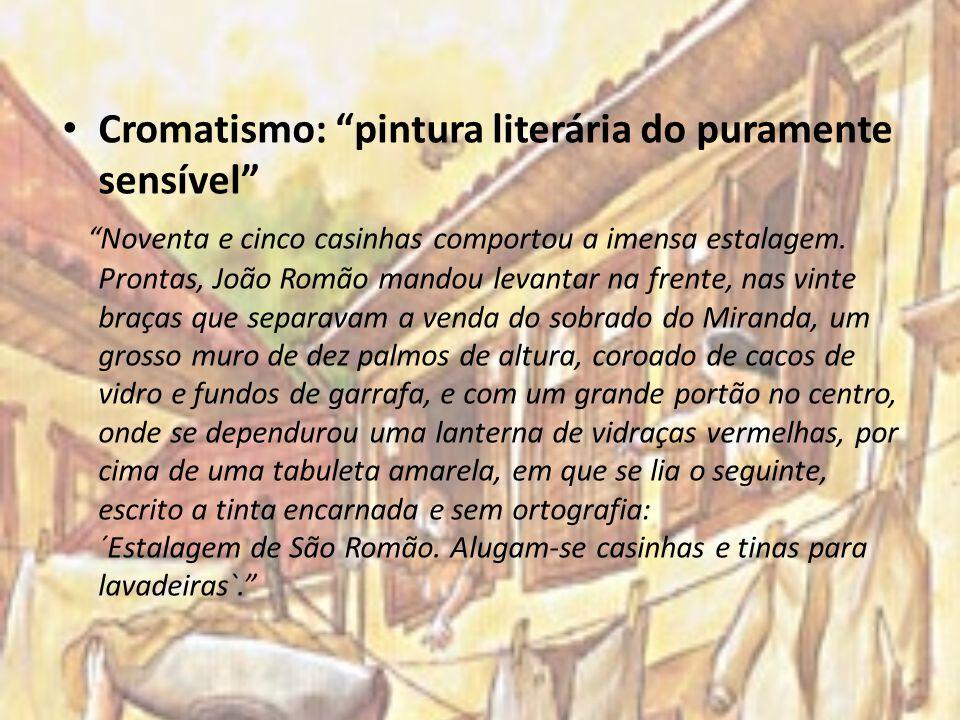 Cromatismo: pintura literária do puramente sensível Noventa e cinco casinhas comportou a imensa estalagem. Prontas, João Romão mandou levantar na fren