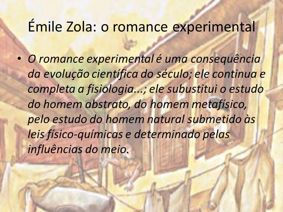 Émile Zola: o romance experimental O romance experimental é uma consequência da evolução científica do século; ele continua e completa a fisiologia...