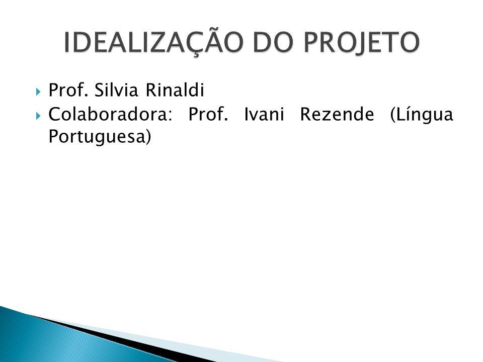 Prof. Silvia Rinaldi Colaboradora: Prof. Ivani Rezende (Língua Portuguesa)