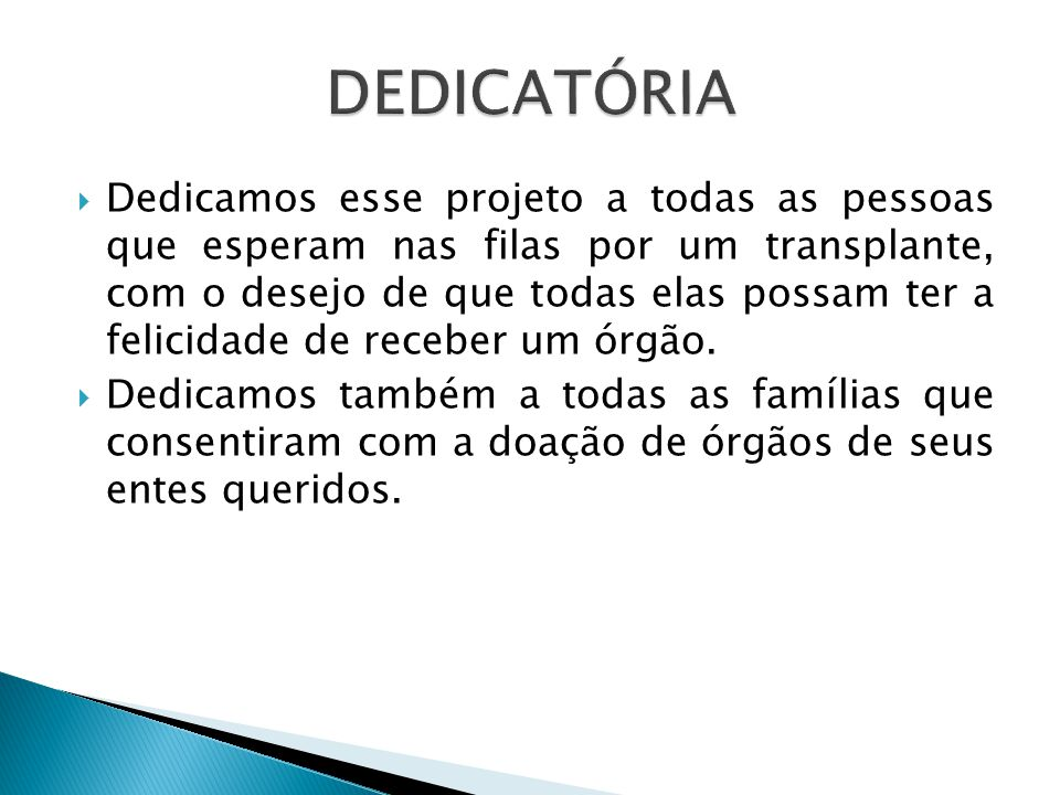 Dedicamos esse projeto a todas as pessoas que esperam nas filas por um transplante, com o desejo de que todas elas possam ter a felicidade de receber um órgão.