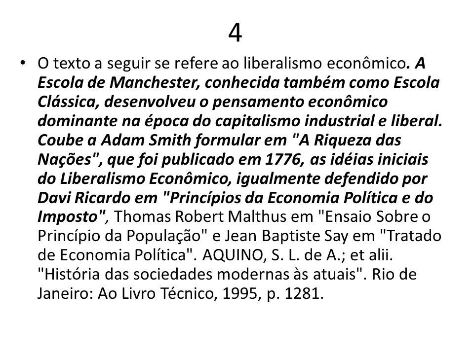 4 O texto a seguir se refere ao liberalismo econômico. A Escola de Manchester, conhecida também como Escola Clássica, desenvolveu o pensamento econômi