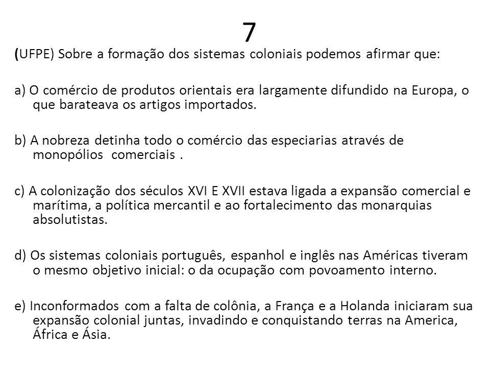 7 (UFPE) Sobre a formação dos sistemas coloniais podemos afirmar que: a) O comércio de produtos orientais era largamente difundido na Europa, o que ba