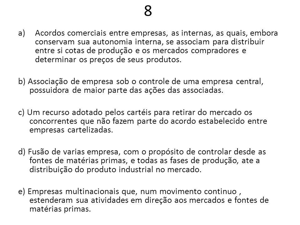 8 a)Acordos comerciais entre empresas, as internas, as quais, embora conservam sua autonomia interna, se associam para distribuir entre si cotas de pr