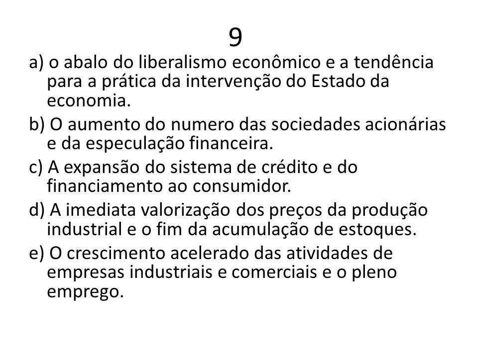 9 a) o abalo do liberalismo econômico e a tendência para a prática da intervenção do Estado da economia. b) O aumento do numero das sociedades acionár