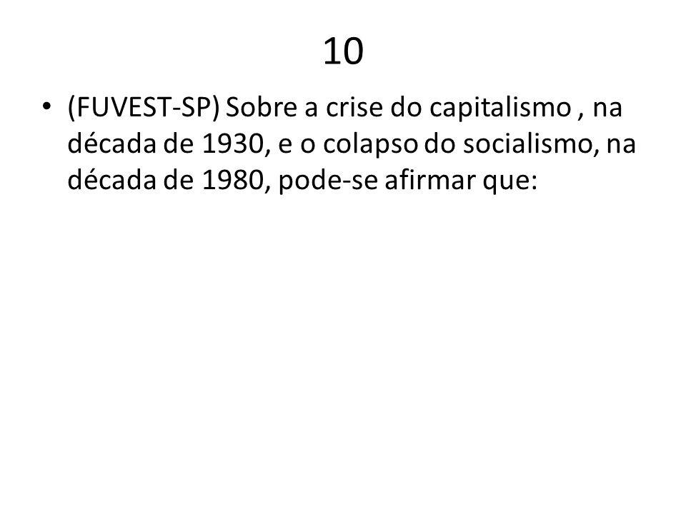 10 (FUVEST-SP) Sobre a crise do capitalismo, na década de 1930, e o colapso do socialismo, na década de 1980, pode-se afirmar que: