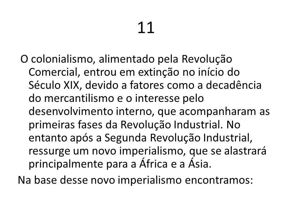 11 O colonialismo, alimentado pela Revolução Comercial, entrou em extinção no início do Século XIX, devido a fatores como a decadência do mercantilism