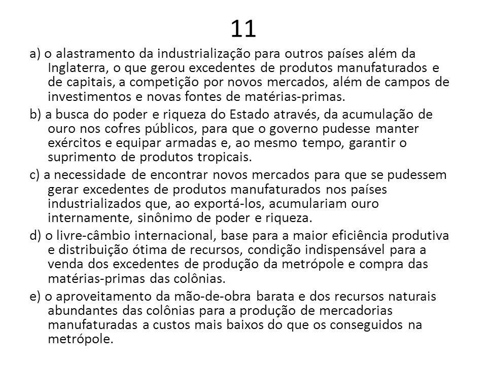 11 a) o alastramento da industrialização para outros países além da Inglaterra, o que gerou excedentes de produtos manufaturados e de capitais, a comp