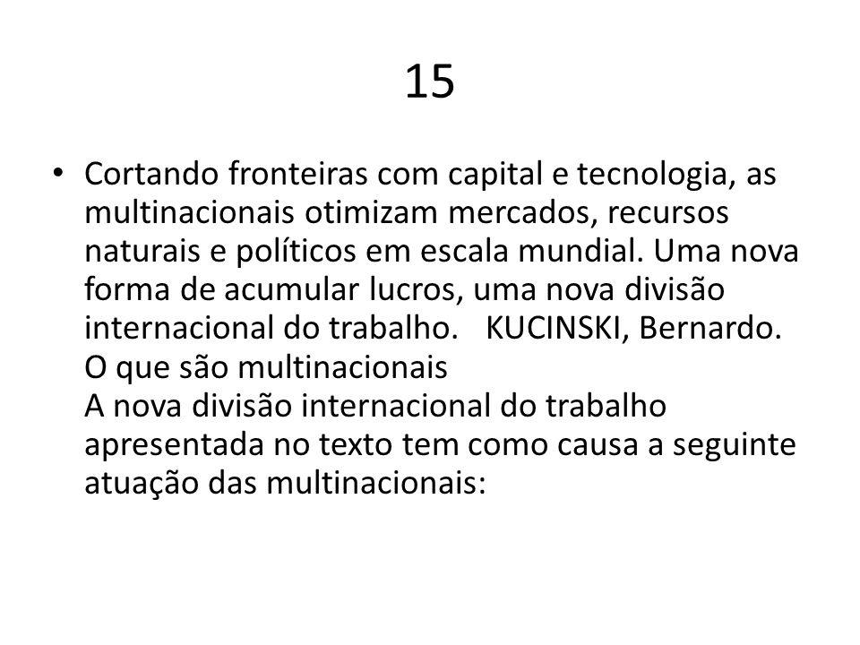 15 Cortando fronteiras com capital e tecnologia, as multinacionais otimizam mercados, recursos naturais e políticos em escala mundial. Uma nova forma