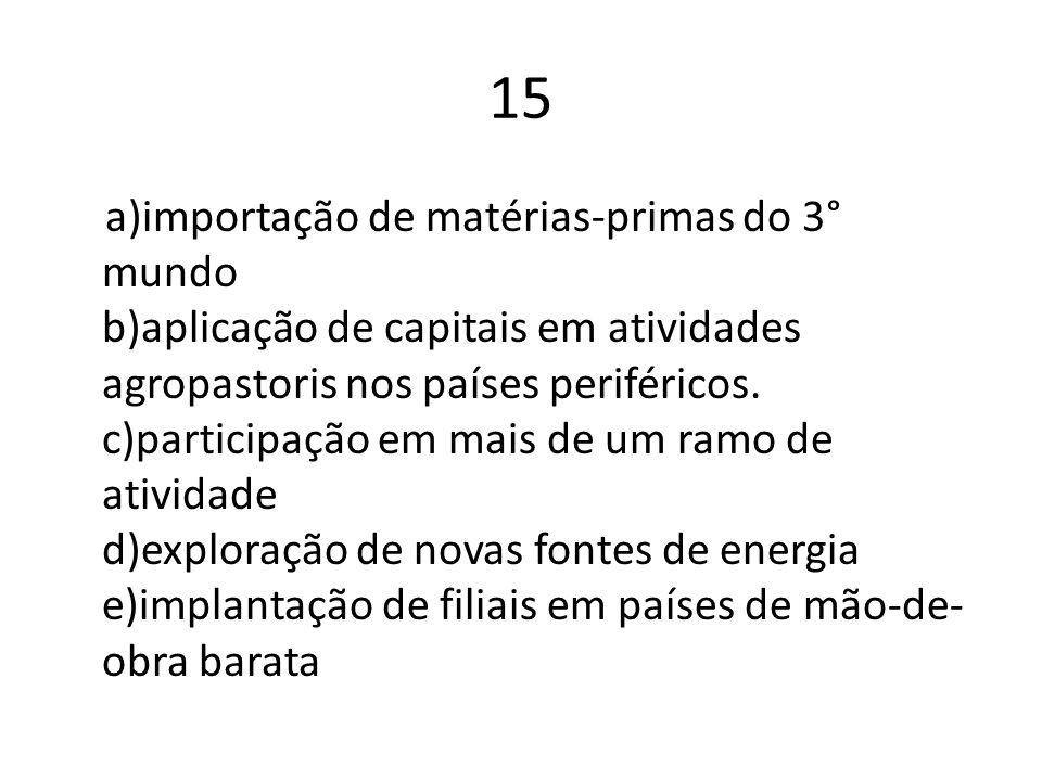 15 a)importação de matérias-primas do 3° mundo b)aplicação de capitais em atividades agropastoris nos países periféricos. c)participação em mais de um