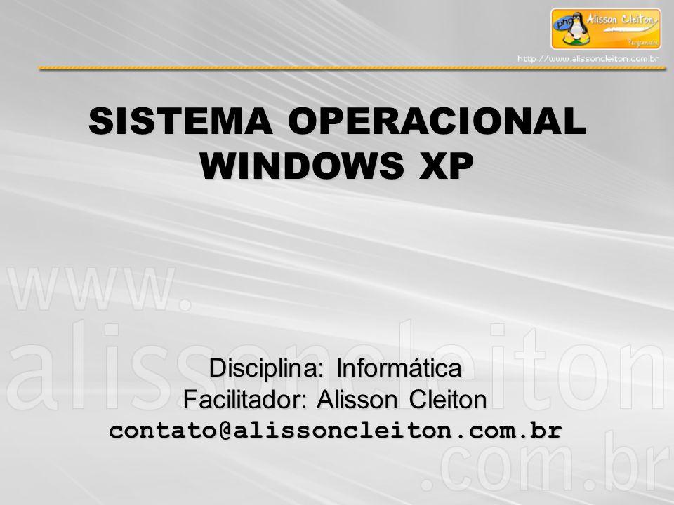 SISTEMA OPERACIONAL WINDOWS XP Disciplina: Informática Facilitador: Alisson Cleiton contato@alissoncleiton.com.br