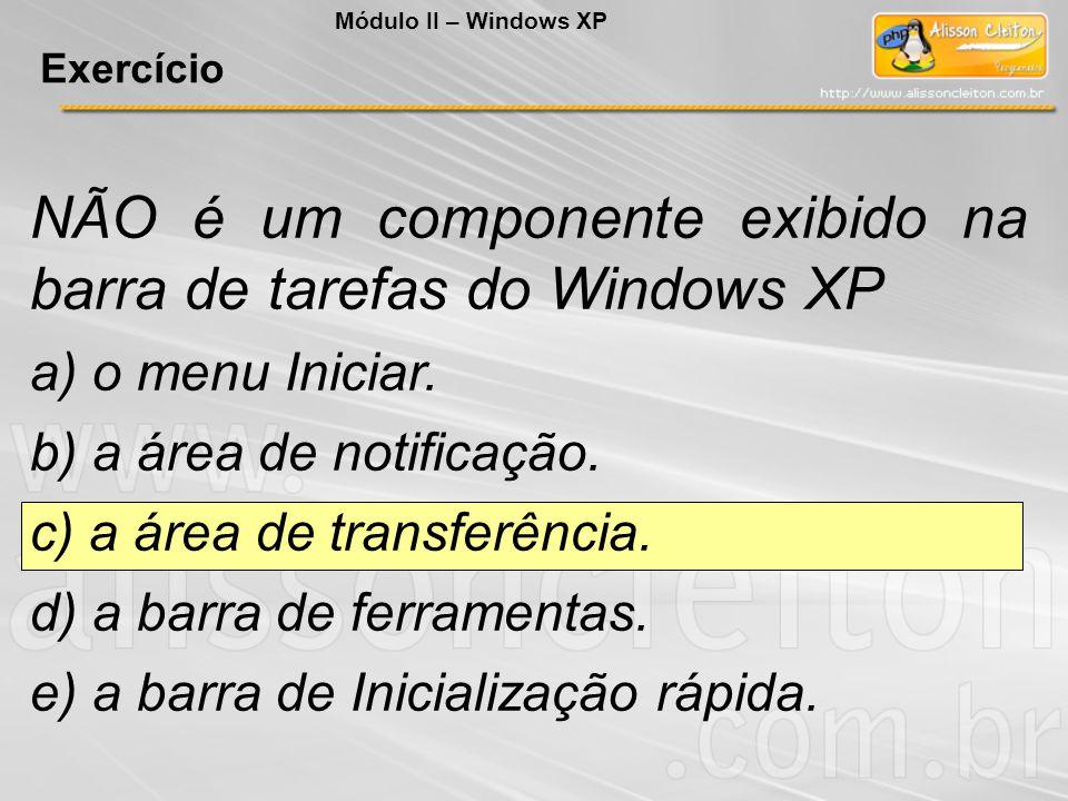NÃO é um componente exibido na barra de tarefas do Windows XP a) o menu Iniciar. b) a área de notificação. c) a área de transferência. d) a barra de f
