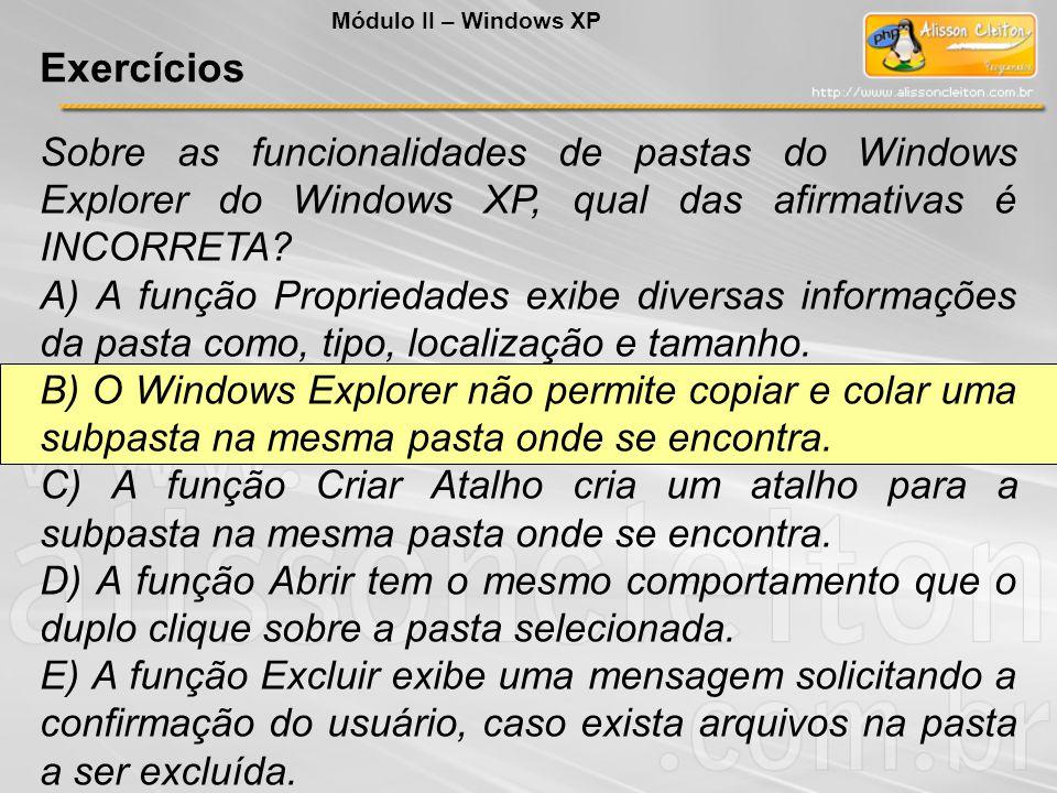 Sobre as funcionalidades de pastas do Windows Explorer do Windows XP, qual das afirmativas é INCORRETA? A) A função Propriedades exibe diversas inform
