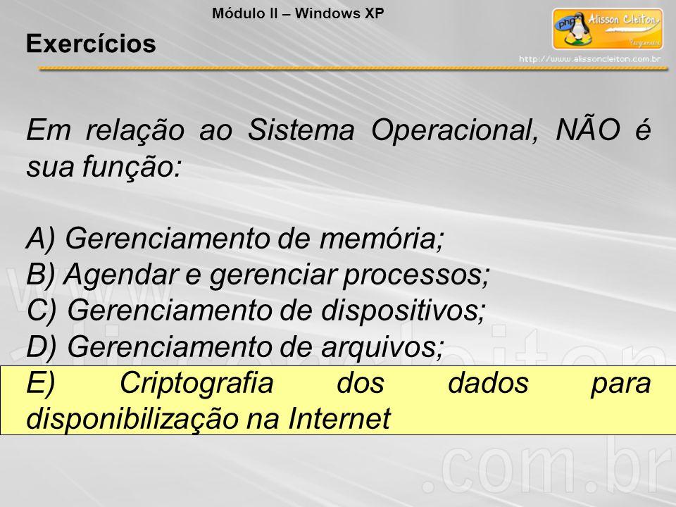 Em relação ao Sistema Operacional, NÃO é sua função: A) Gerenciamento de memória; B) Agendar e gerenciar processos; C) Gerenciamento de dispositivos;