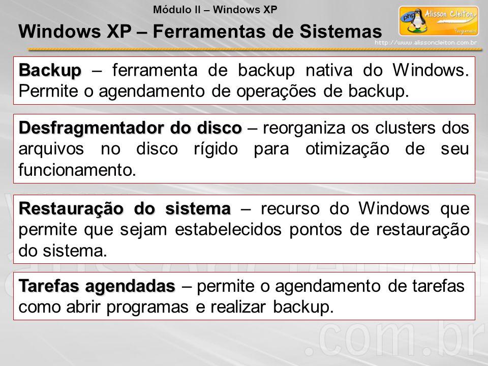 Backup Backup – ferramenta de backup nativa do Windows. Permite o agendamento de operações de backup. Desfragmentador do disco Desfragmentador do disc